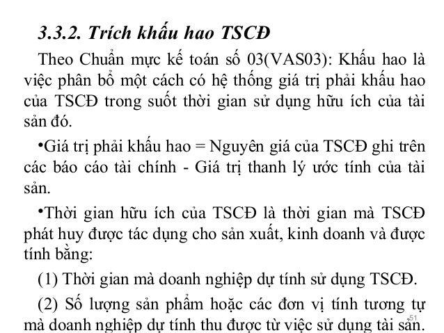 3.3.2. Trích khấu hao TSCĐ Theo Chuẩn mực kế toán số 03(VAS03): Khấu hao là việc phân bổ một cách có hệ thống giá trị phải...