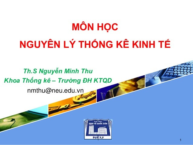 LOGO MÔN HỌC NGUYÊN LÝ THỐNG KÊ KINH TẾ Th.S Nguyễn Minh Thu Khoa Thống kê – Trường ĐH KTQD 1 nmthu@neu.edu.vn