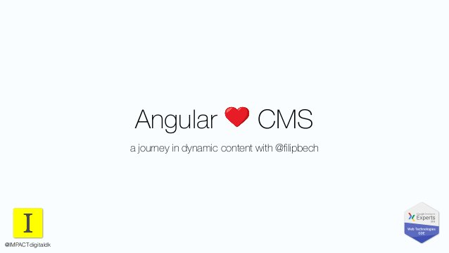 Angular ❤ CMS a journey in dynamic content with @filipbech @IMPACTdigitaldk