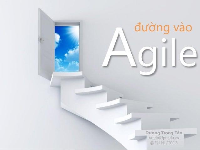 Agile đường vào  Dương Trọng Tấn   tandt@fpt.edu.vn   @FU HL/2013