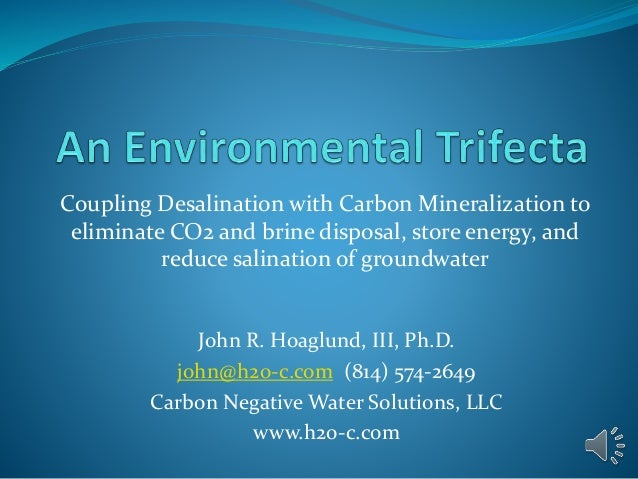 Coupling Desalination with Carbon Mineralization to eliminate CO2 and brine disposal, store energy, and reduce salination ...