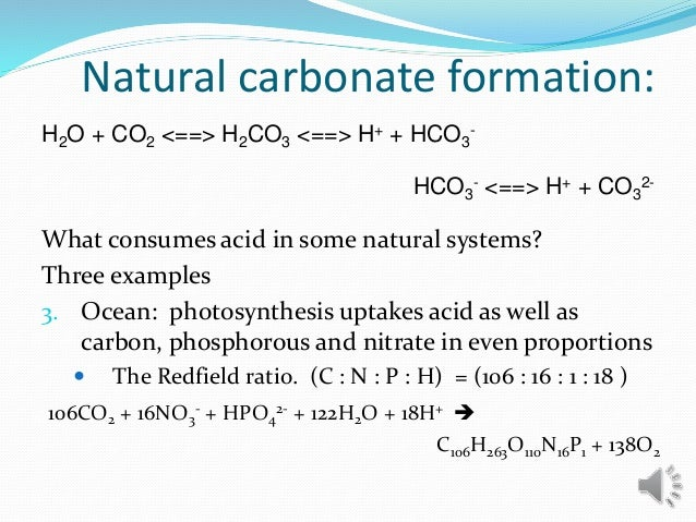 Natural carbonate formation: What consumes acid in some natural systems? Three examples 3. Ocean: photosynthesis uptakes a...