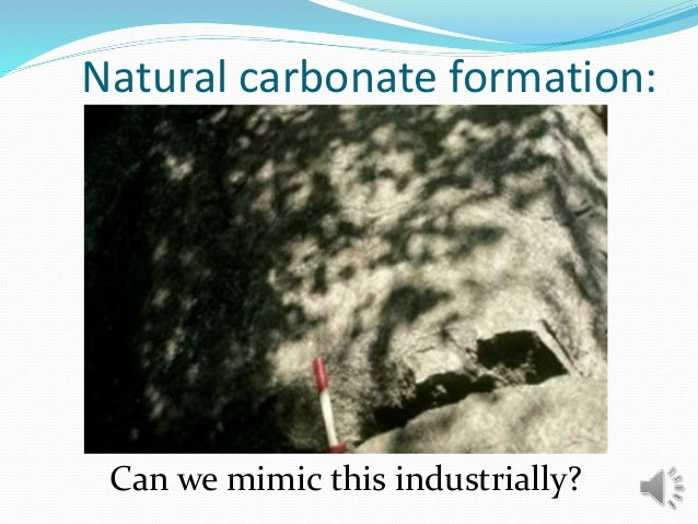 Natural carbonate formation: Can we mimic this industrially?