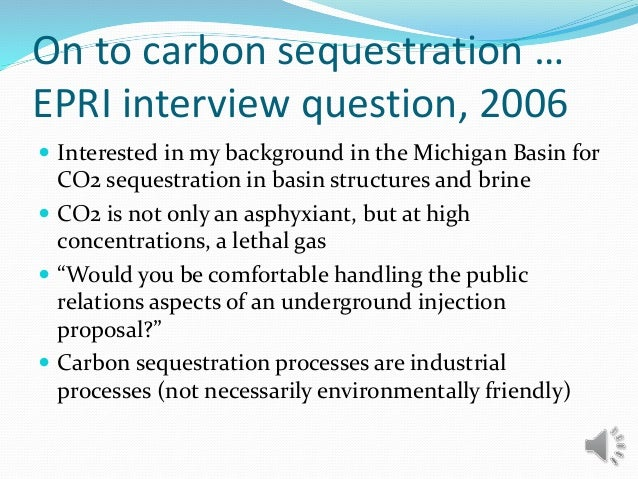 On to carbon sequestration … EPRI interview question, 2006  Interested in my background in the Michigan Basin for CO2 seq...