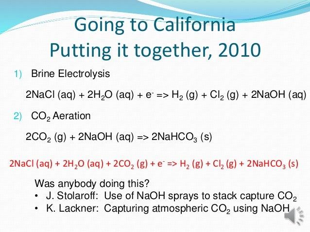 2NaCl (aq) + 2H2O (aq) + 2CO2 (g) + e- => H2 (g) + Cl2 (g) + 2NaHCO3 (s) 1) Brine Electrolysis 2NaCl (aq) + 2H2O (aq) + e-...