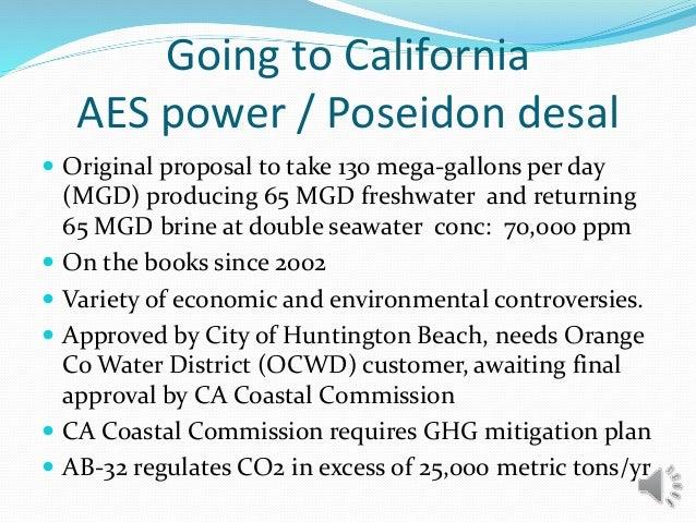  Original proposal to take 130 mega-gallons per day (MGD) producing 65 MGD freshwater and returning 65 MGD brine at doubl...