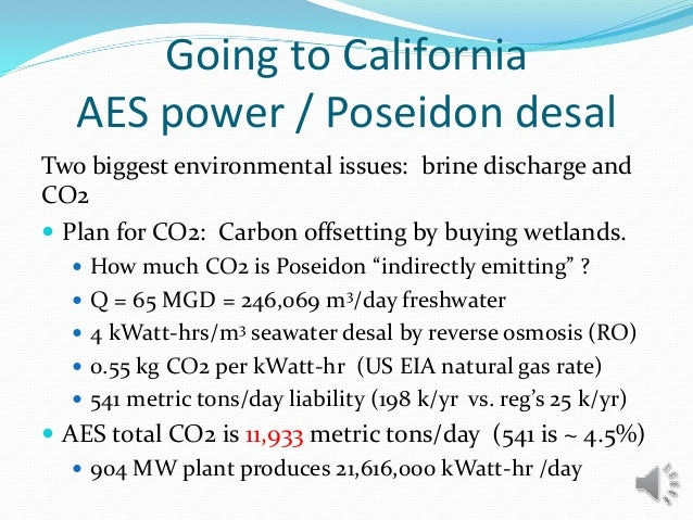 Two biggest environmental issues: brine discharge and CO2  Plan for CO2: Carbon offsetting by buying wetlands.  How much...