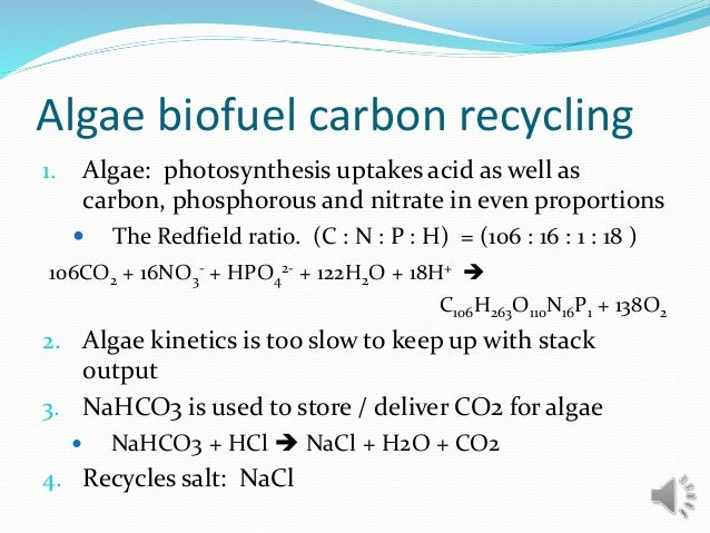 Algae biofuel carbon recycling 1. Algae: photosynthesis uptakes acid as well as carbon, phosphorous and nitrate in even pr...