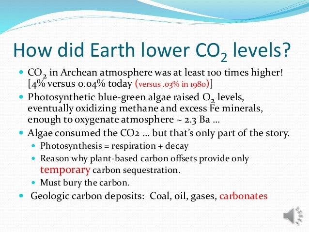 How did Earth lower CO2 levels?  CO2 in Archean atmosphere was at least 100 times higher! [4% versus 0.04% today (versus ...