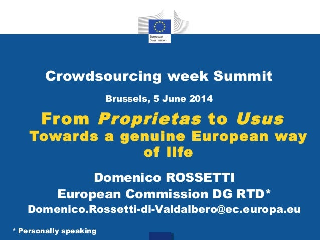 From Proprietas to Usus Towards a genuine European way of life Crowdsourcing week Summit Brussels, 5 June 2014 Domenico RO...