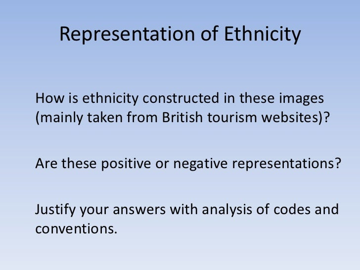 Representation of EthnicityHow is ethnicity constructed in these images(mainly taken from British tourism websites)?Are th...