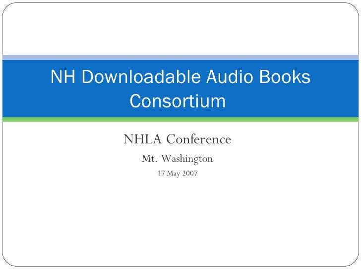 NHLA Conference Mt. Washington 17 May 2007 NH Downloadable Audio Books Consortium