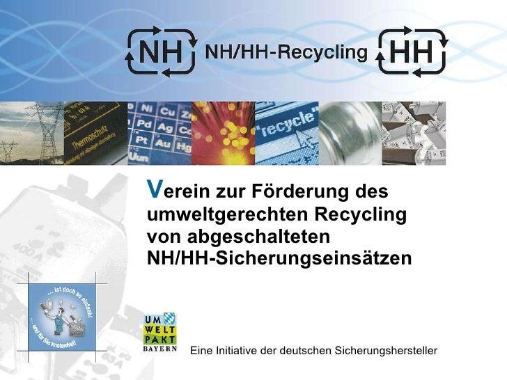 V erein zur Förderung des umweltgerechten Recycling  von abgeschalteten NH/HH-Sicherungseinsätzen  e.V. Eine Initiative de...