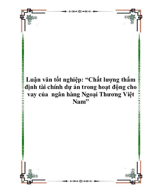 """Luận văn tốt nghiệp: """"Chất lượng thẩmđịnh tài chính dự án trong hoạt động cho vay của ngân hàng Ngoại Thương Việt         ..."""