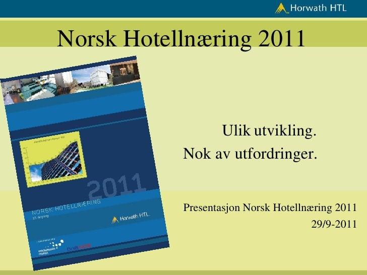 Norsk Hotellnæring 2011                Ulik utvikling.           Nok av utfordringer.           Presentasjon Norsk Hotelln...