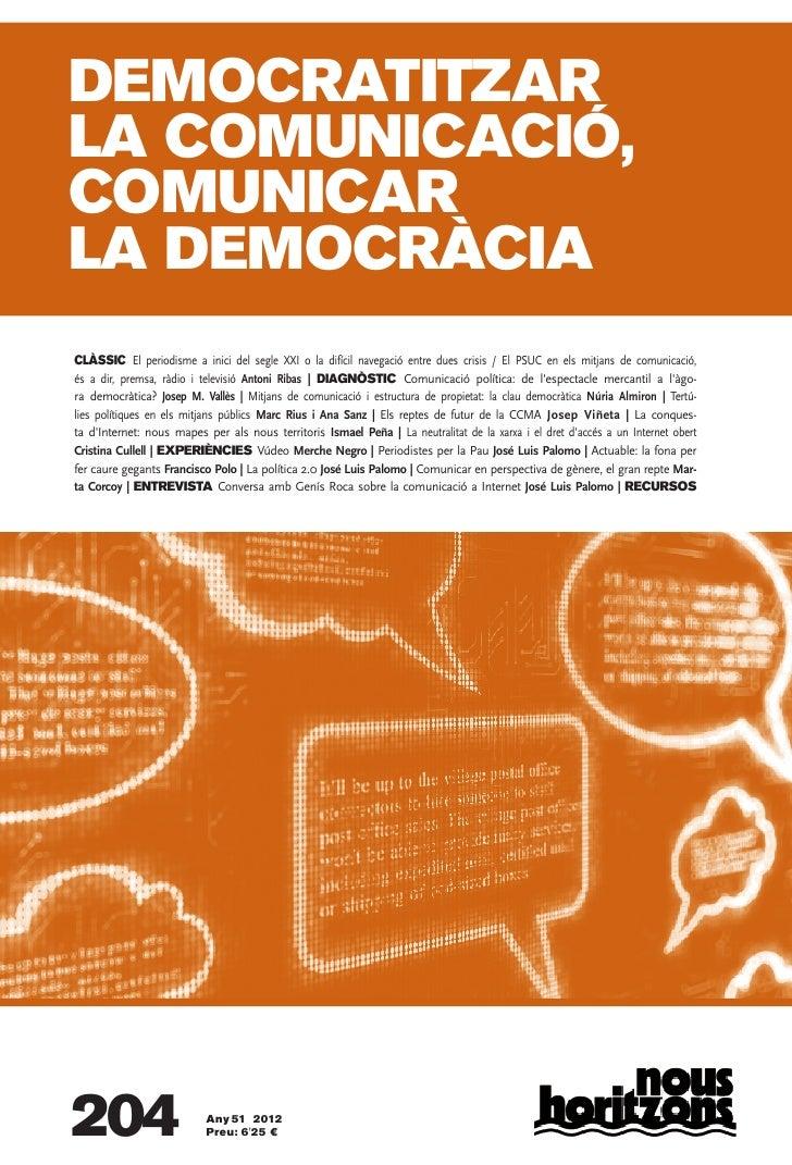 DEMOCRATITZARLA COMUNICACIÓ,COMUNICARLA DEMOCRÀCIACLÀSSIC El periodisme a inici del segle XXI o la difícil navegació entre...