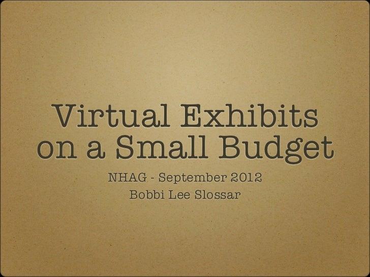 Virtual Exhibitson a Small Budget    NHAG - September 2012      Bobbi Lee Slossar