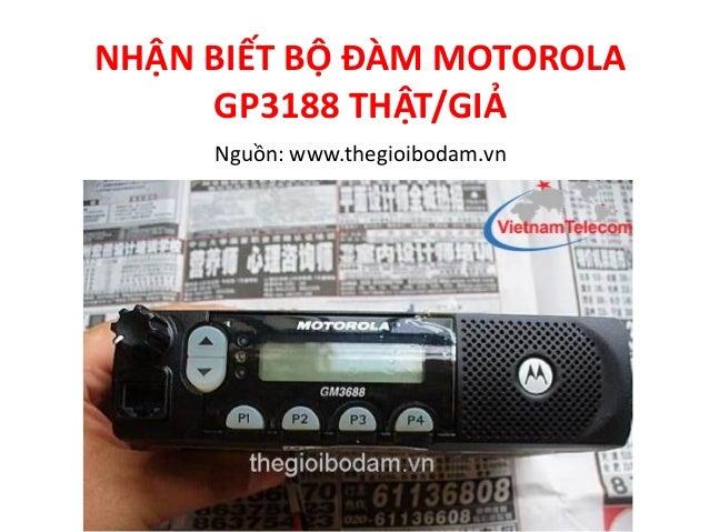 NHẬN BIẾT BỘ ĐÀM MOTOROLA GP3188 THẬT/GIẢ Nguồn: www.thegioibodam.vn