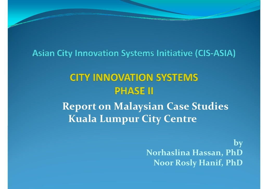 Report on Malaysian Case Studies  Kuala Lumpur City Centre                                      by                 Norhasl...