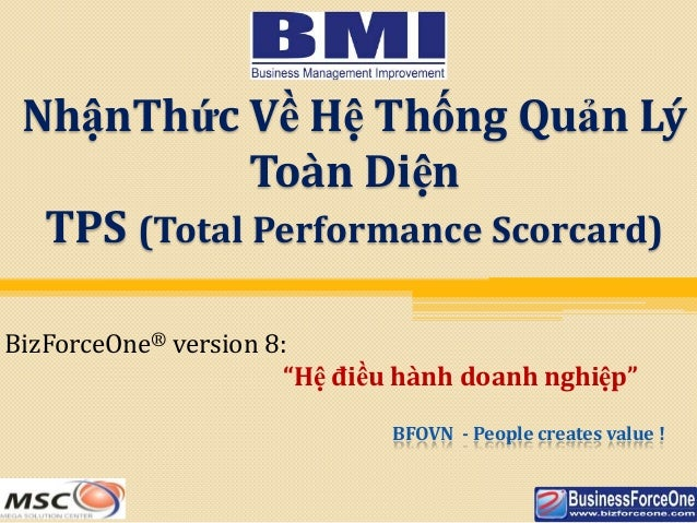 NhậnThức Về Hệ Thống Quản Lý Toàn Diện TPS (Total Performance Scorcard) BFOVN - People creates value ! BizForceOne® versio...