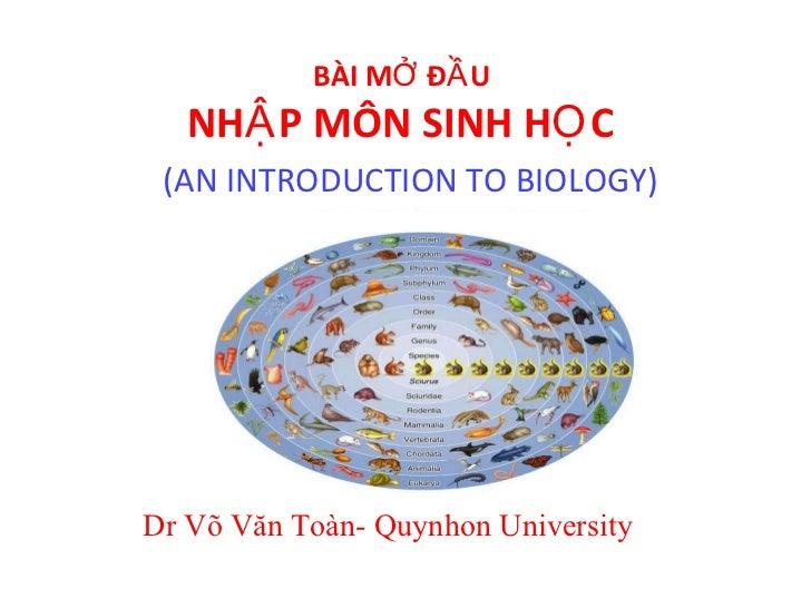 BÀI MỞ ĐẦU  NHẬP MÔN SINH HỌC    (AN INTRODUCTION TO BIOLOGY) Dr Võ Văn Toàn- Quynhon University