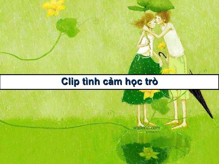 <ul><li>Clip  tình cảm học trò </li></ul>