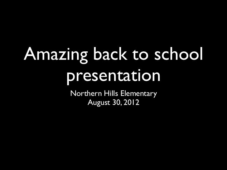 Amazing back to school    presentation     Northern Hills Elementary         August 30, 2012