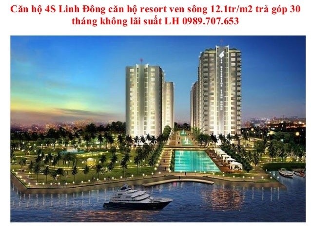 Căn hộ 4S Linh Đông căn hộ resort ven sông 12.1tr/m2 trả góp 30             tháng không lãi suất LH 0989.707.653