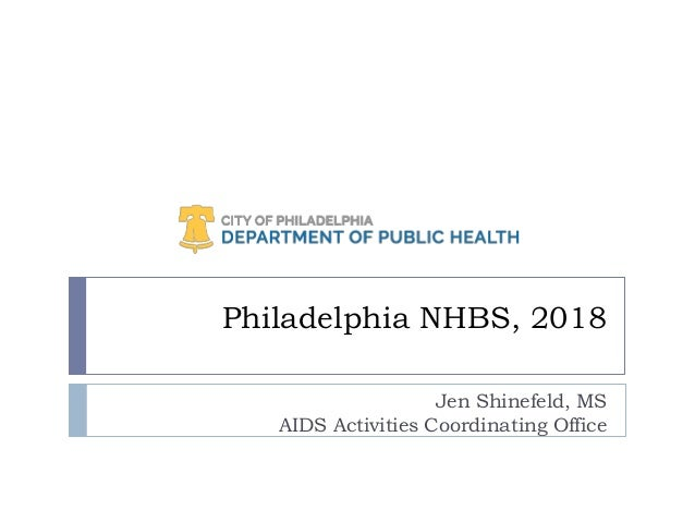 Philadelphia NHBS, 2018 Jen Shinefeld, MS AIDS Activities Coordinating Office