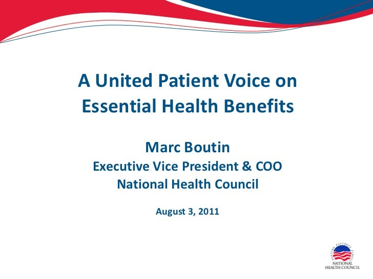 A United Patient Voice on Essential Health Benefits Marc Boutin Executive Vice President & COO National Health Council Aug...