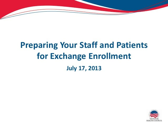 Preparing Your Staff and Patients for Exchange Enrollment July 17, 2013
