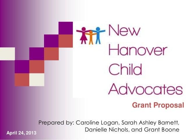 Grant Proposal  April 24, 2013  Prepared by: Caroline Logan, Sarah Ashley Barnett, Danielle Nichols, and Grant Boone