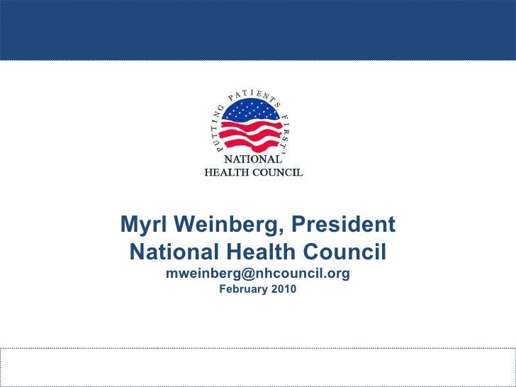 Myrl Weinberg, President National Health Council [email_address] February 2010
