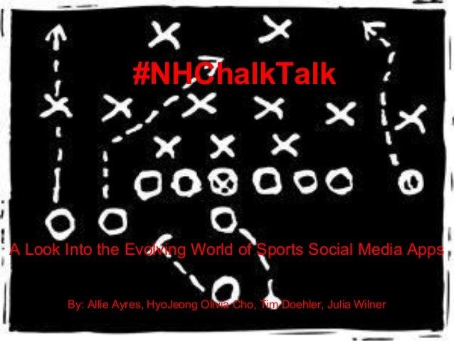 #NHChalkTalkA Look Into the Evolving World of Sports Social Media Apps       By: Allie Ayres, HyoJeong Olivia Cho, Tim Doe...