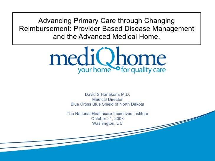 Advancing Primary Care through Changing Reimbursement: Provider Based Disease Management and the Advanced Medical Home. Da...