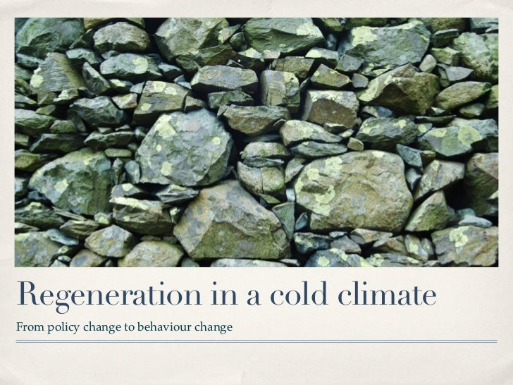 Regeneration in a cold climateFrom policy change to behaviour change