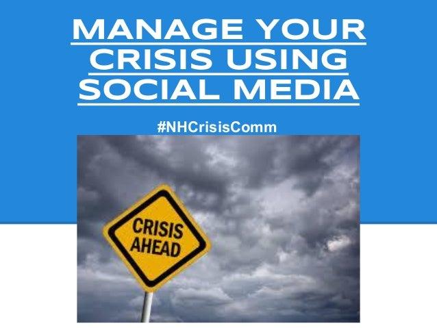 MANAGE YOURCRISIS USINGSOCIAL MEDIA#NHCrisisComm