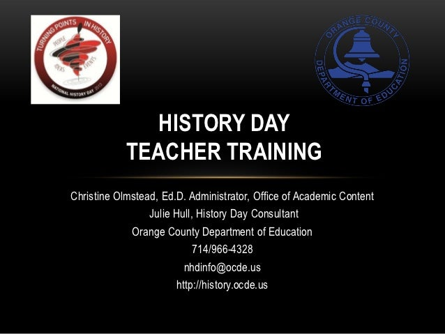 HISTORY DAY            TEACHER TRAININGChristine Olmstead, Ed.D. Administrator, Office of Academic Content                ...