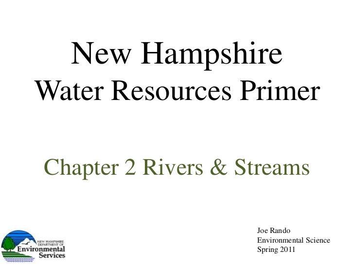 New Hampshire Water Resources Primer<br />Chapter 2 Rivers & Streams<br />Joe Rando<br />Environmental Science <br />Sprin...