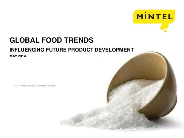 © 2014 Mintel Group Ltd. All Rights Reserved. Confidential to Mintel GLOBAL FOOD TRENDS INFLUENCING FUTURE PRODUCT DEVELOP...