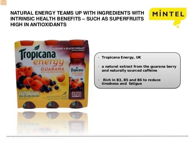 NATURAL ENERGY TEAMS UP WITH INGREDIENTS WITH INTRINSIC HEALTH BENEFITS – SUCH AS SUPERFRUITS HIGH IN ANTIOXIDANTS • Tropi...