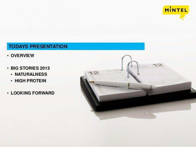 mintel.com2 • OVERVIEW • BIG STORIES 2013 • NATURALNESS • HIGH PROTEIN • LOOKING FORWARD TODAYS PRESENTATION