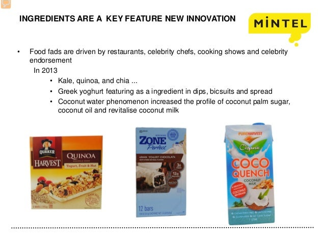 INGREDIENTS ARE A KEY FEATURE NEW INNOVATION • Food fads are driven by restaurants, celebrity chefs, cooking shows and cel...