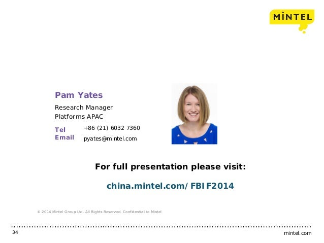 mintel.com34 © 2014 Mintel Group Ltd. All Rights Reserved. Confidential to Mintel Tel Email Pam Yates Research Manager Pla...