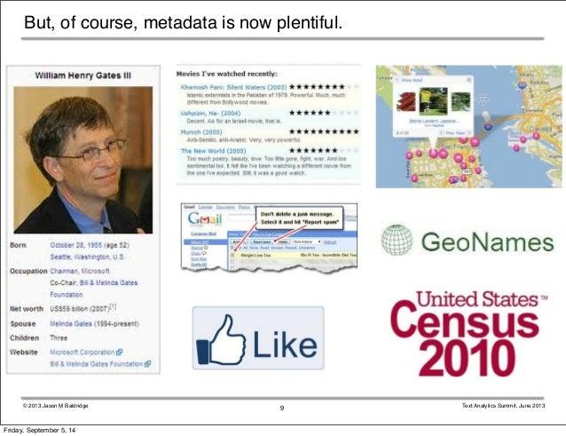 But, of course, metadata is now plentiful.  © 2013 Jason M Baldridge Text Analytics Summit, June 2013  9  Friday, Septembe...