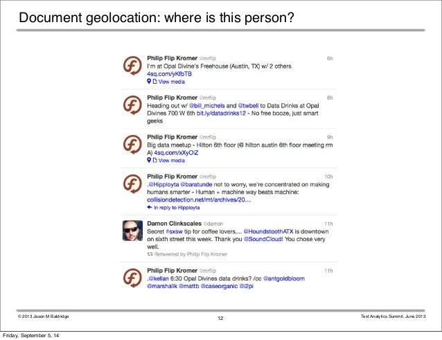 Document geolocation: where is this person?  © 2013 Jason M Baldridge Text Analytics Summit, June 2013  12  Friday, Septem...