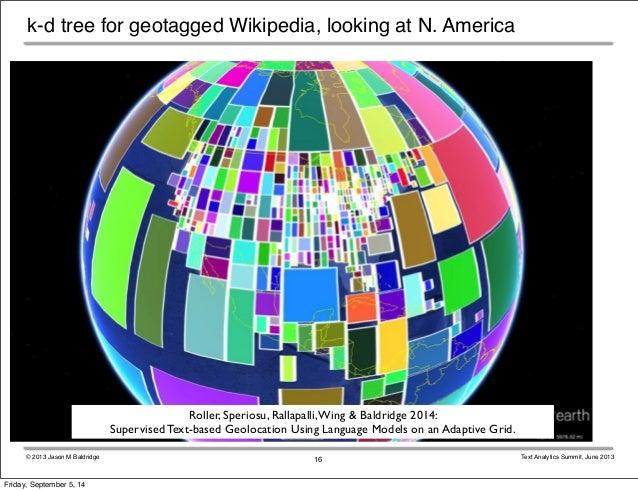 k-d tree for geotagged Wikipedia, looking at N. America  Roller, Speriosu, Rallapalli, Wing & Baldridge 2014:  Supervised ...