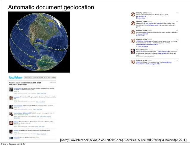 Automatic document geolocation  [Serdyukov, Murdock, & van Zwol 2009; Cheng, Caverlee, & Lee 2010; Wing & Baldridge 2011] ...