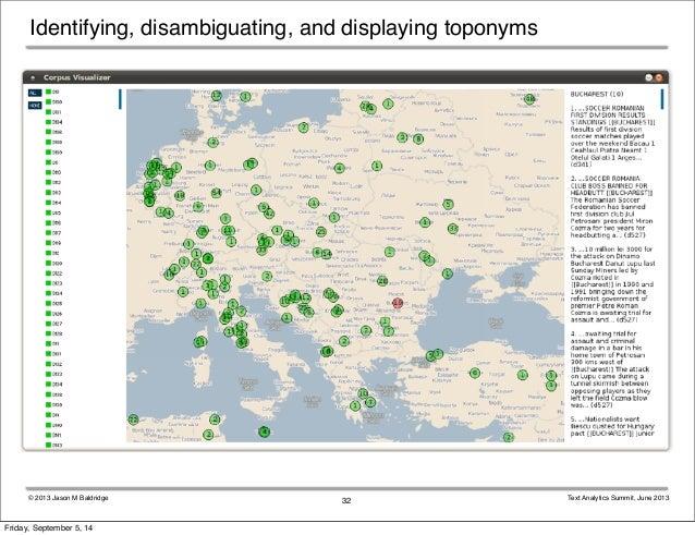 Identifying, disambiguating, and displaying toponyms  © 2013 Jason M Baldridge Text Analytics Summit, June 2013  32  Frida...