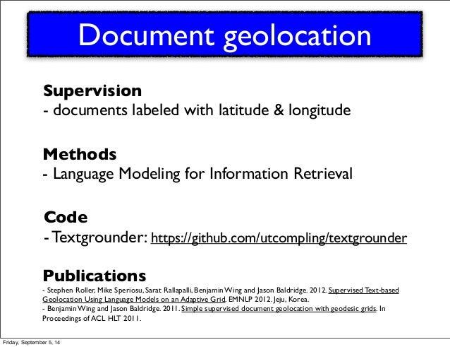 Document geolocation  Supervision  - documents labeled with latitude & longitude  Methods  - Language Modeling for Informa...